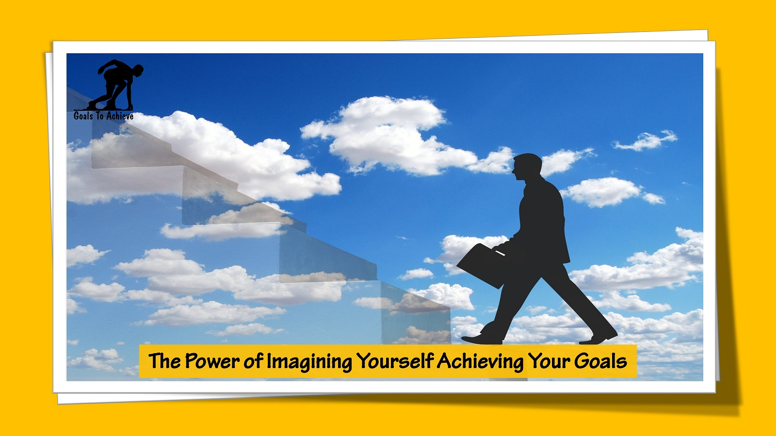 The Power of Imagining Yourself Achieving Your Goals