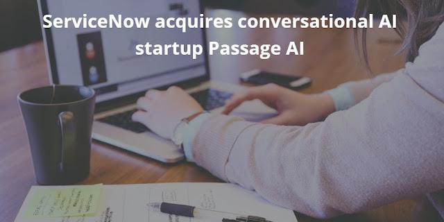 ServiceNow acquires conversational AI startup Passage AI