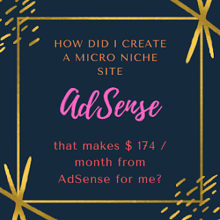 How did I create a Micro Niche Site that makes $ 174  month from AdSense for me