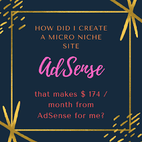 How did I create a Micro Niche Site that makes $ 174 / month from AdSense for me?