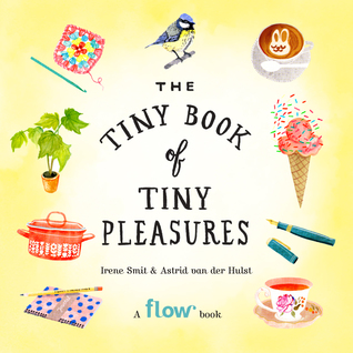 https://www.goodreads.com/book/show/30754067-the-tiny-book-of-tiny-pleasures?ac=1&from_search=true