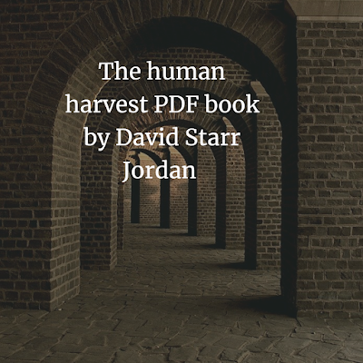 The human harvest PDF book by David Starr Jordan