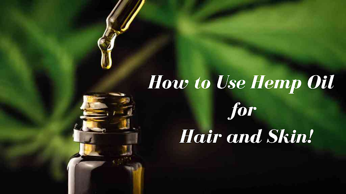 How to Use Hemp Oil for Hair and Skin!