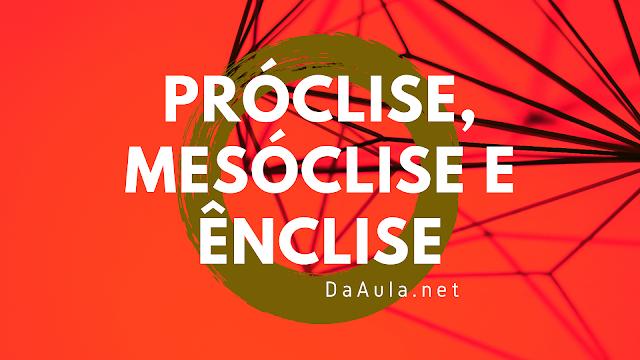 Língua Portuguesa: O que é Próclise, Mesóclise e Ênclise