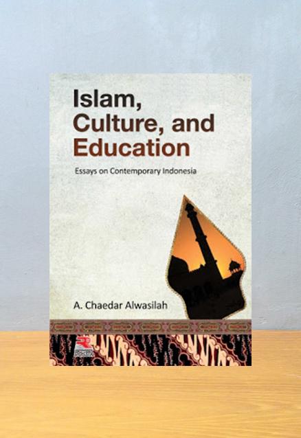 ISLAM CULTURE AND EDUCATION ESSAYS ON CONTEMPORARY, A. Chaedar Alwasilah
