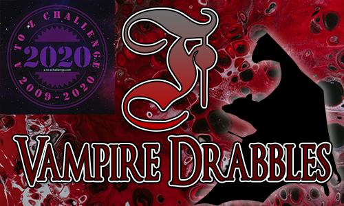 Tasha's Thinkings - Vampire Drabbles - AtoZChallenge 2020 - F