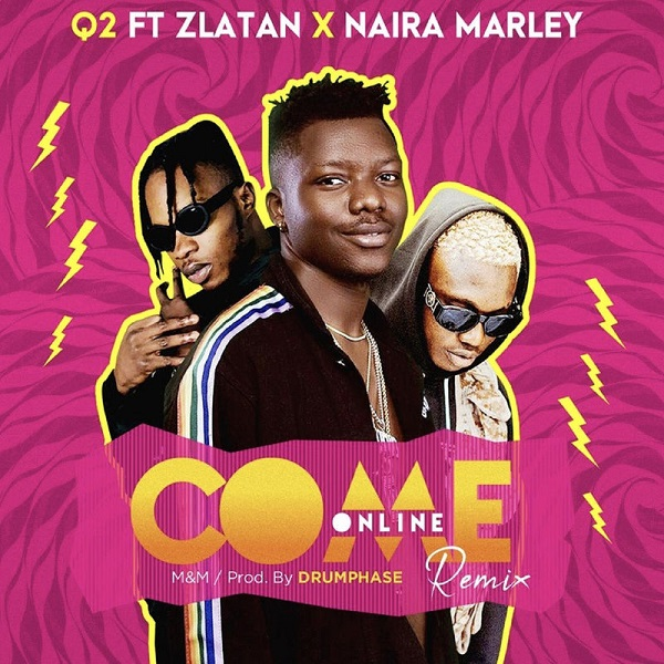 Q2 ft. Zlatan, Naira Marley – Come Online (Remix)