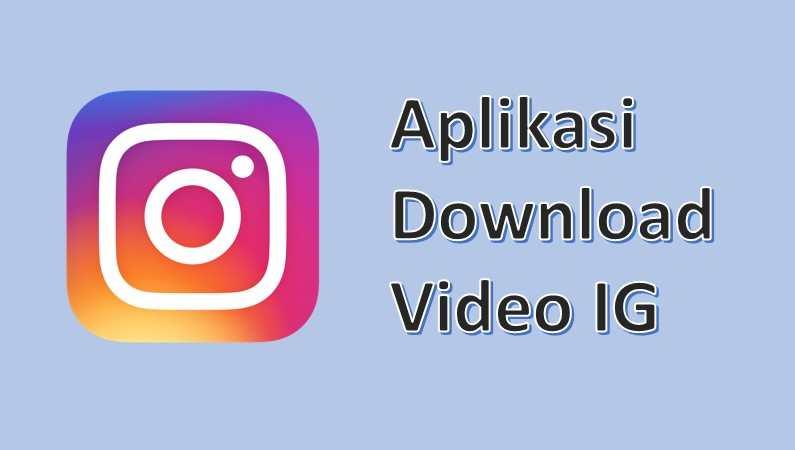 5 Aplikasi Download Video Instagram Android Dan Iphone Pakar Dokumen