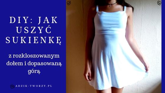 DIY: Jak uszyć sukienkę z rozkloszowanym dołem i dopasowaną górą na cienkich paskach