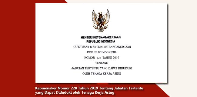Kepmenaker Nomor 228 Tahun 2019 Tentang Jabatan Tertentu yang Dapat Diduduki oleh Tenaga Kerja Asing