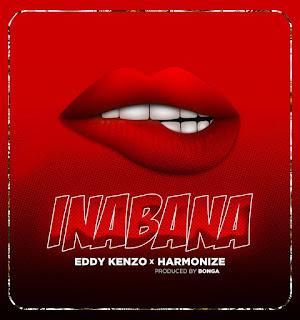 (New Audio) | Harmonize X Eddy Kenzo - Inabana | Mp3 Download (New Song)