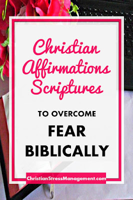 Christian Affirmations Scriptures to Overcome Fear Biblically