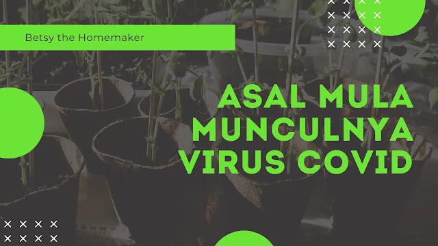 Asal Mula Munculnya Virus Covid-19 Berdasarkan Fakta