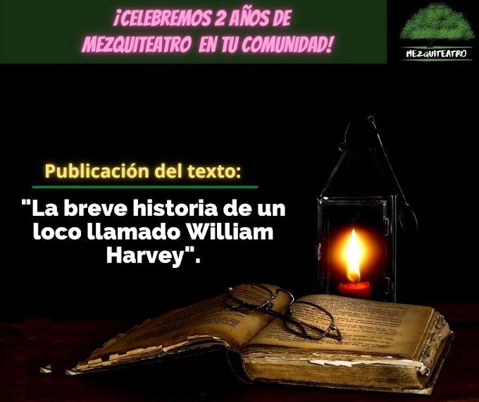 Dramaturgia: La breve historia de un loco llamado William Harvey. Por Mezquiteatro.