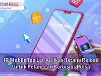 IR Mobile Top Up: Aplikasi Istana Reload Untuk Pelanggan Berbisnis Pulsa