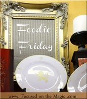 Focused on the Magic: Foodie Friday
