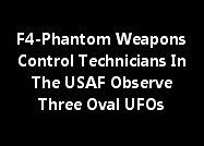 F4-Phantom Weapons Control Technicians In The USAF Observe Three Oval Crafts.