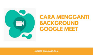 Cara Mengganti Background Google Meet