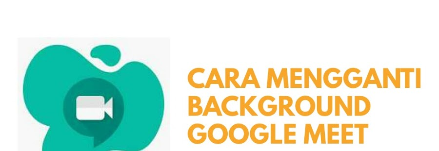 2 Cara Mengganti Background Google Meet Termudah