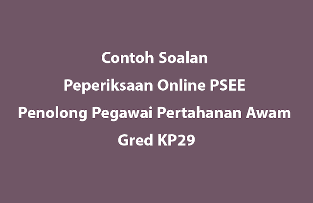 Contoh Soalan Peperiksaan Online PSEE Penolong Pegawai Pertahanan Awam Gred KP29