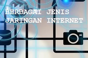 BERBAGAI JENIS JARINGAN INTERNET | adipraa.com