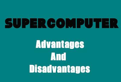 5 Advantages and Disadvantages of Supercomputer | Drawbacks & Benefits of Supercomputer