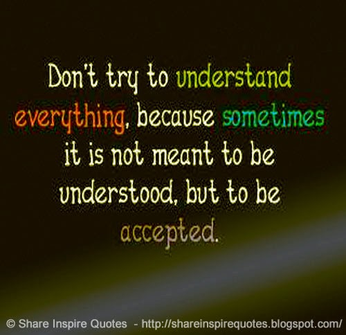Love Not Meant To Be Quotes: Don't Try To Understand Everything, Because Sometimes It