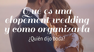 Qué es una elopement wedding y cómo organizarla