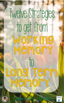 Twelve Strategies to Get from Working Memory to Long Term Memory: things to remember to help that learning stick!