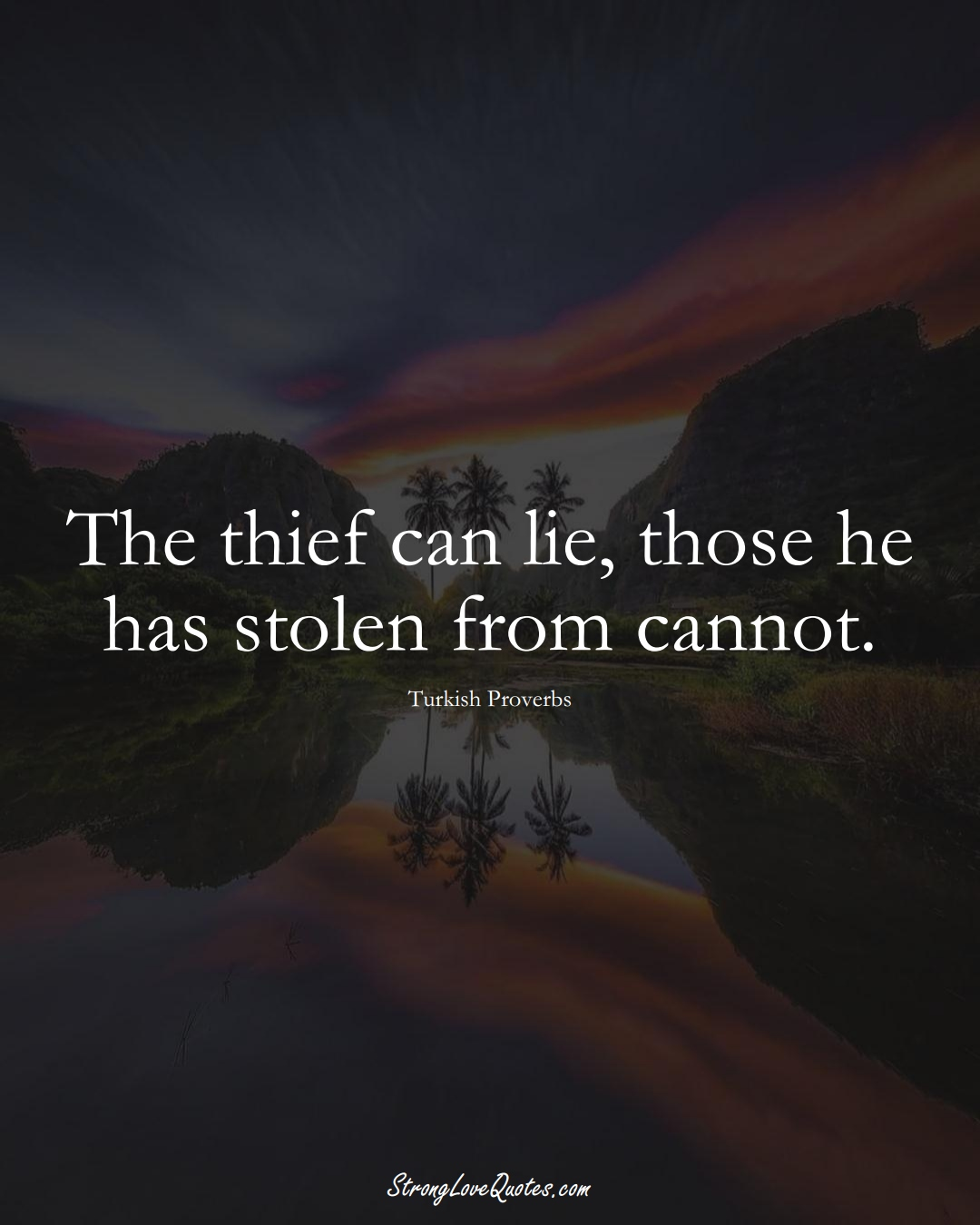 The thief can lie, those he has stolen from cannot. (Turkish Sayings);  #MiddleEasternSayings