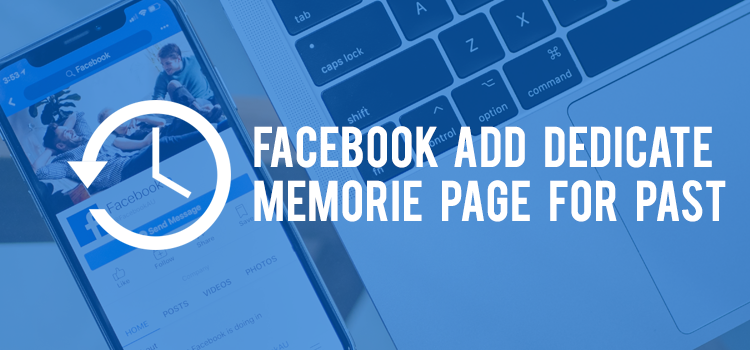 Facebook introduce Dedicate Memories page for a user.
