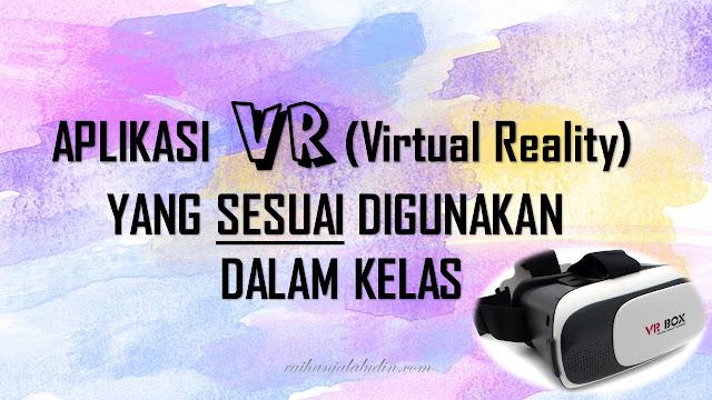 Aplikasi VR Yang Sesuai digunakan Dalam Kelas