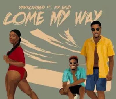 DarkoVibes Ft Mr. Eazi - Come My Way (Prod. By KillBeatz - Audio MP3)