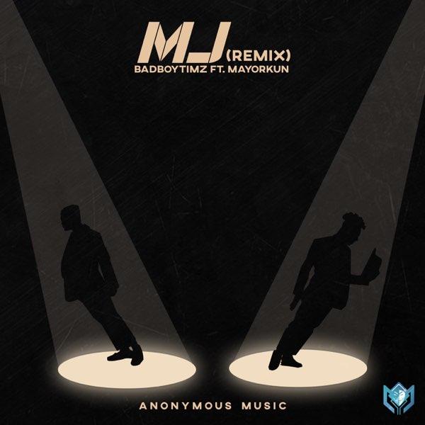 "Bad Boy Timz – ""MJ (Remix)"" ft. Mayorkun #Arewapublisize"