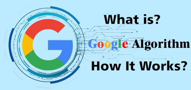What is Google Algorithm? How does Google Algorithm work?