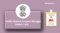 ASDM District Project Manager Admit Card