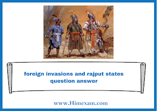 foreign invasions and rajput states question answer
