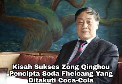 Kisah Sukses Zong Qinghou, Pencipta Feichang Yang Ditakuti Coca-Cola