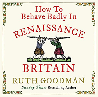 How to Behave Badly in Renaissance Britain by Ruth Goodman audiobook cover