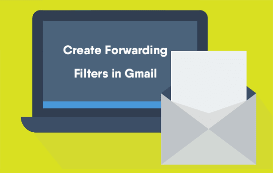 How to Create Forwarding Filters in Gmail