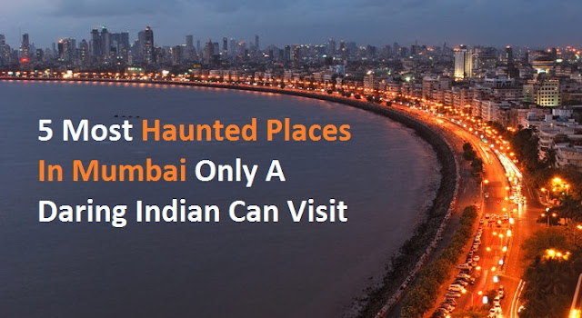 5 Most haunted Places In Mumbai Only A Daring Indian Can Visit