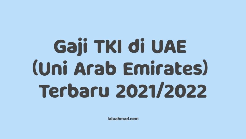 Gaji TKI di UAE (Uni Arab Emirates) Terbaru 2021/2022