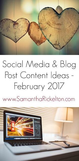 Social Media & Blog Post Content Ideas | February 2017 by SamanthaRickelton.com