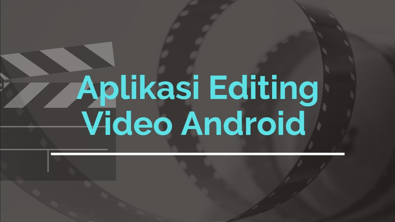 Aplikasi Edit Video Android Terbaik dan Gratis 2020