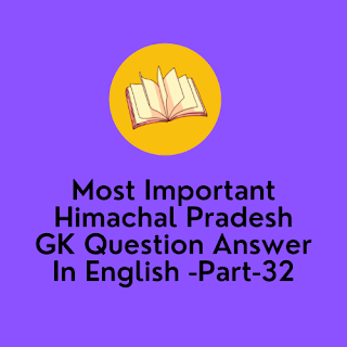 Most Important Himachal Pradesh GK Question Answer In English -Part-32