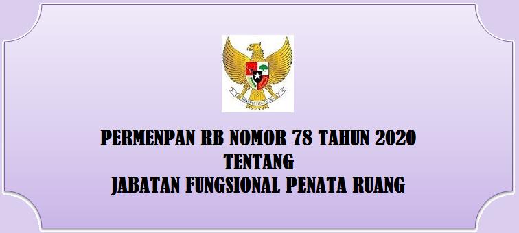 Tentang Jabatan Fungsional Penata Ruang PERMENPAN RB NOMOR 78 TAHUN 2020 TENTANG JABATAN FUNGSIONAL PENATA RUANG