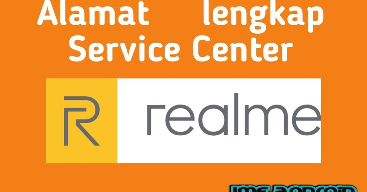 Daftar Alamat Lengkap Tempat Service Center Resmi Realme Klaim Garansi Ime Android