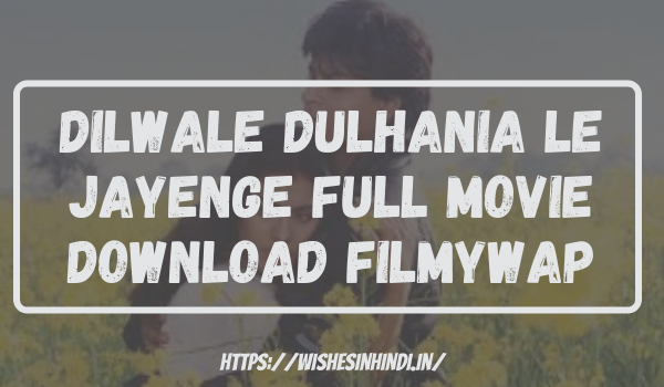 Dilwale Dulhania Le Jayenge Full Movie Download Filmywap
