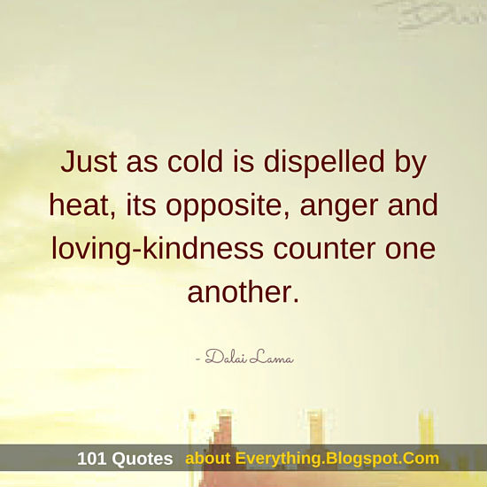 Loving Kindness Quotes Fair Just As Cold Is Dispelledheat Its Opposite Anger And Loving