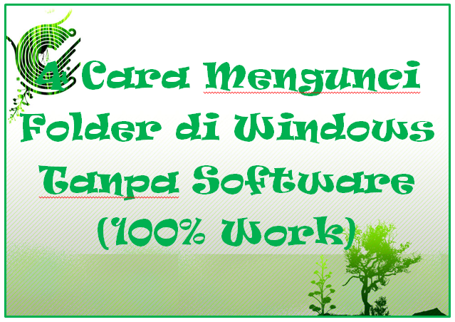 4 Cara Mengunci Folder di Windows Tanpa Software (100% Work)